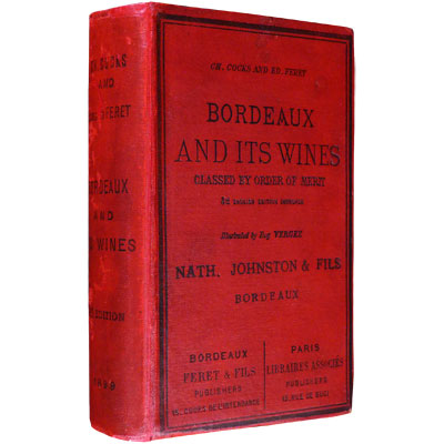 Bordeaux and its Wines, classed by order of merit. by Édouard Féret, author of the Statistique Générale de la Gironde, Laureate of the Academy and of Agricultural and Geographical Societies. Illustrated by Eug. Vergez.